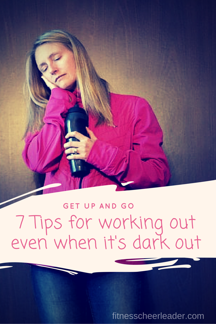 Get up and go - 7 Tips for working out even when it's dark out