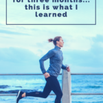 Lady running by the water with text overlay: I Ran Four Times a Week for Three Months – Here's What Happened