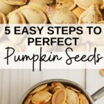 """Two photo collage with """"5 easy steps to perfect pumpkin seeds"""" text overlay. Top photo shows close up of roasted pumpkin seeds, bottom photo shows roasted pumpkin seeds in a silb=ver measuring up on white background."""