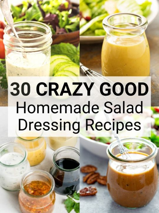 """Collage of homemade salad dressings with text overlay """"30 Crazy Good Homemade Salad Dressing Recipes"""""""