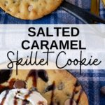 Close up of Salted Caramel and Chocolate Chip SKillet Cookie topped with vanilla ice cream and drizzled with chocolate on a blue and white plaid napkin with text overlay that says Salted Caramel Skillet Cookie.